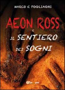 Aeon Ross e il sentiero dei sogni - Marco V. Pogliaghi - copertina
