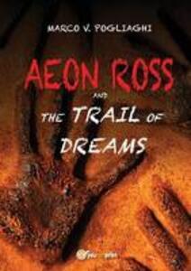Aeon Ross and the trail of dreams - Marco V. Pogliaghi - copertina