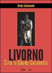 Livorno città di grandi chitarristi - Ricky Carboncini - copertina