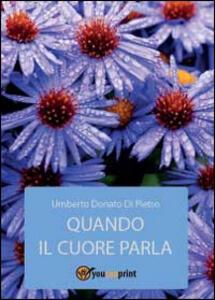 Quando il cuore parla - Umberto Donato Di Pietro - copertina