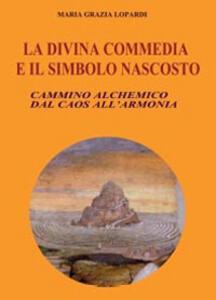 La Divina commedia e il simbolo nascosto - Maria Grazia Lopardi - copertina