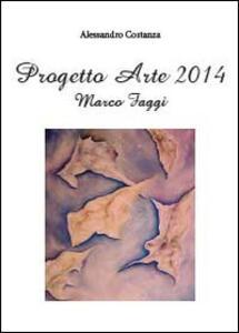 Progetto arte 2014. Marco Faggi - Alessandro Costanza - copertina