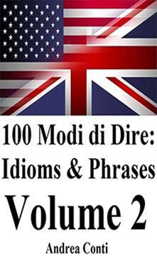 100 modi di dire in inglese: idioms & phrases. Vol. 2 - Andrea Conti - ebook