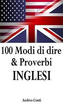 100 modi di dire & proverbi inglesi - Andrea Conti - ebook