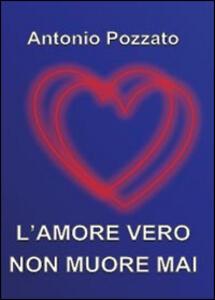 L' amore vero non muore mai - Antonio Pozzato - copertina
