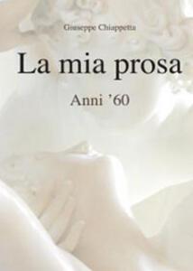 La mia prosa. Anni '60 - Giuseppe Chiappetta - copertina