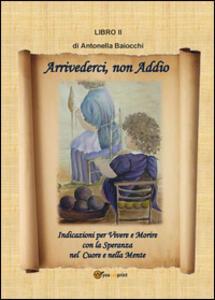 Arrivederci non Addio - Antonella Baiocchi - copertina