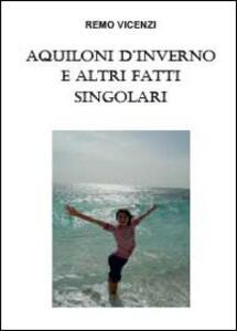 Aquiloni d'inverno e altri fatti singolari - Remo Vicenzi - copertina