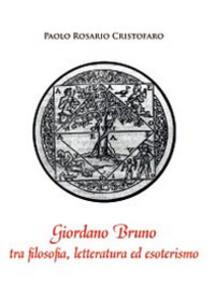 Giordano Bruno tra filosofia, letteratura ed esoterismo - Paolo R. Cristofaro - copertina