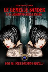 Le gemelle Sander e il labirinto della paura - Ivan Pasquariello - copertina