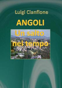 Angoli. Un salto nel tempo - Luigi Cianflone - copertina