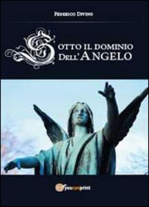 Sotto il dominio dell'angelo - Federico Divino - copertina