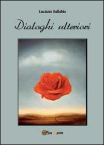 Dialoghi ulteriori - Luciano Ballabio - copertina