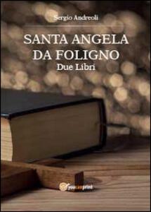Sant'Angela da Foligno. Due libri - Sergio Andreoli - copertina