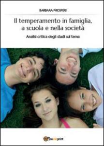 Il temperamento in famiglia, a scuola e nella società - Barbara Prosperi - copertina