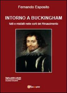 Intorno a Buckingham. Fatti e misfatti nelle corti del Rinascimento - Fernando Esposito - copertina