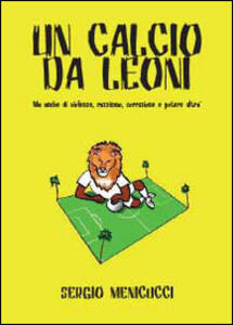 Un calcio da leoni - Sergio Menicucci - copertina