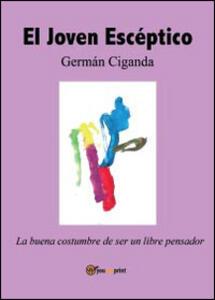 Joven escéptico. La buena costumbre de ser un libre pensador (El) - Germán Ciganda - copertina