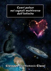 Cuori pulsar nei segnali multiverso dall'Infinito - Giuseppe DJoNemesis Ciucci - copertina