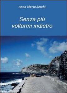 Senza più voltarmi indietro - Anna M. Secchi - copertina