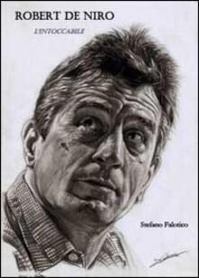 Robert De Niro. L'intoccabile - Stefano Falotico - copertina