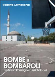 Bombe e Bombaroli. Un Basso Romagnolo nei Balcani