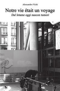 Notre vie était un voyage. Ediz. italiana - Alessandro Vichi - copertina