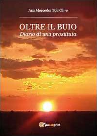 Oltre il buio. Diario di una prostituta - Toll Olive Ana M. - wuz.it
