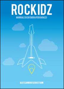 Rockidz. Manuale di chitarra per ragazzi - Alessandro Sebastiani - copertina
