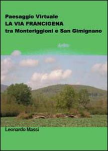 Paesaggio virtuale. La via Francigena tra Monteriggioni e San Gimignano - Leonardo Massi - copertina