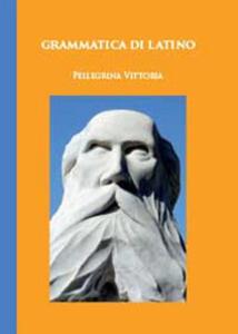 Grammatica di latino - Pellegrina Vittoria - copertina