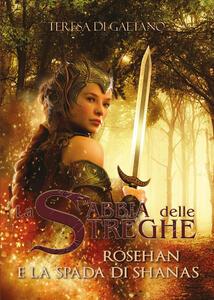 Rosehan e la spada di Shanas. La sabbia delle streghe - Teresa Di Gaetano - copertina