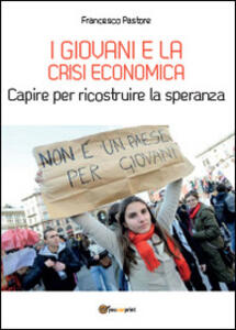 I giovani e la crisi economica. Capire per ricostruire la speranza - Francesco Pastore - copertina