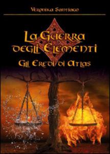 Libro Gli eredi di Atlas. La guerra degli elementi. Vol. 1 Veronika Santiago