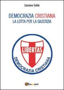 Democrazia Cristiana. Lotta per la giustizia