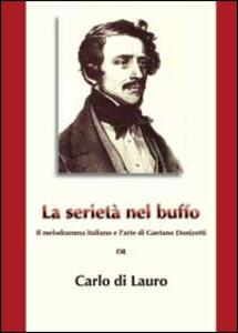 La serietà nel buffo. Il melodramma italiano e l'arte di Gaetano Donizetti - Carlo Di Lauro - copertina