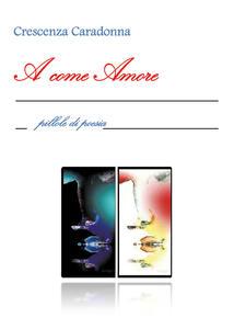 A come amore - Crescenza Caradonna - copertina
