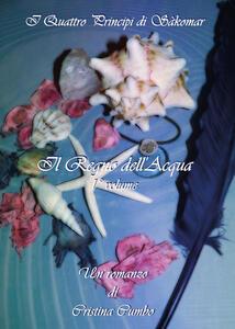 Il regno dell'acqua. I quattro principi di Sàkomar. Vol. 1 - Cristina Cumbo - copertina