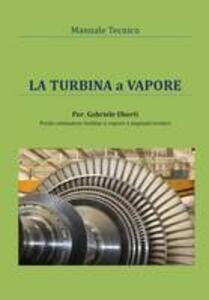 La turbina a vapore. Manuale tecnico - Gabriele Uberti - copertina