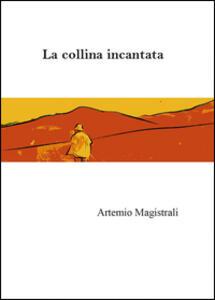 La collina incantata - Artemio Magistrali - copertina