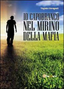 Io capobranco nel mirino della mafia - Virginio Giovagnoli - copertina