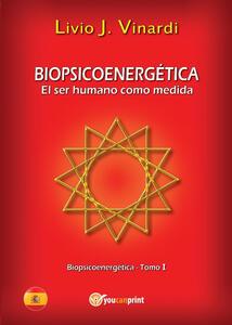 Biopsicoenergética. El ser humano como medida. Vol. 1 - Livio J. Vinardi - copertina