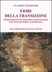 I fiori della transizione. Fiori di Bach per il percorso transgender - Claudia Valsecchi - copertina