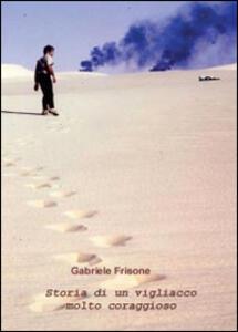 Storia di un vigliacco molto coraggioso - Gabriele Frisone - copertina