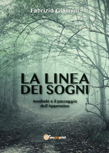 La linea dei sogni. Annibale e il passaggio dell'Appennino - Fabrizio Giannini - copertina