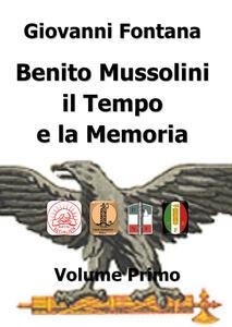 Benito Mussolini. Il tempo e la memoria. Vol. 1