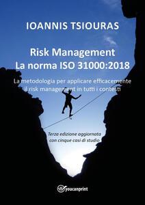 Risk management. La norma ISO 31000. La metodologia per applicare efficacemente il risk management in tutti i contesti - Ioanis Tsiouras - copertina