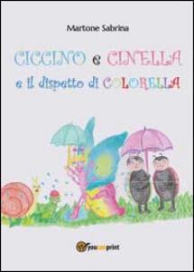 Ciccino e Cinella e il dispetto di Colorella - Sabrina Martone - copertina