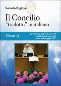 Il concilio «tradotto» in italiano. Vol. 2: La Chiesa del Vaticano II negli Orientamenti e nei Convegni CEI (1965-2010).