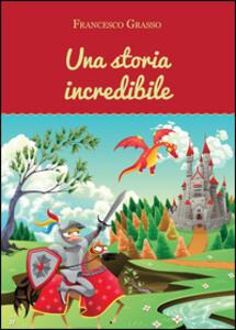 Una storia incredibile - Francesco Grasso - copertina